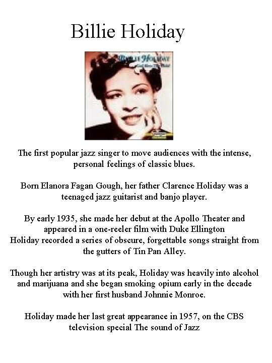 Billie Holiday The first popular jazz singer to move audiences with the intense, personal