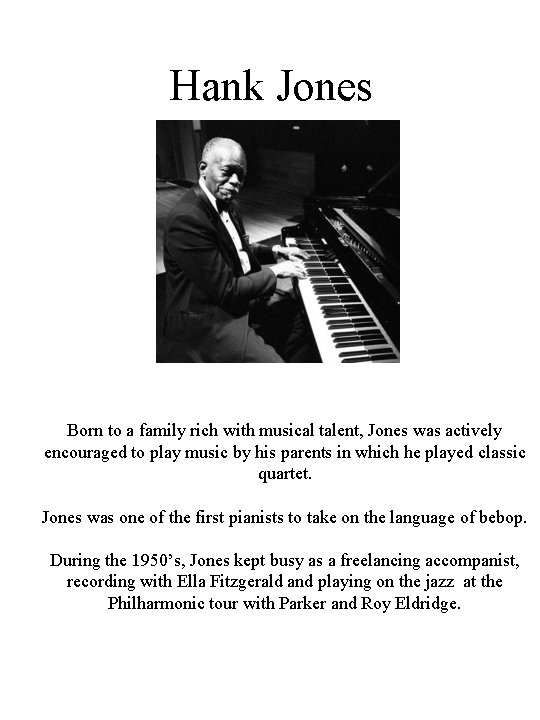 Hank Jones Born to a family rich with musical talent, Jones was actively encouraged