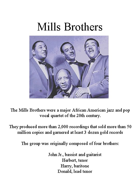 Mills Brothers The Mills Brothers were a major African American jazz and pop vocal