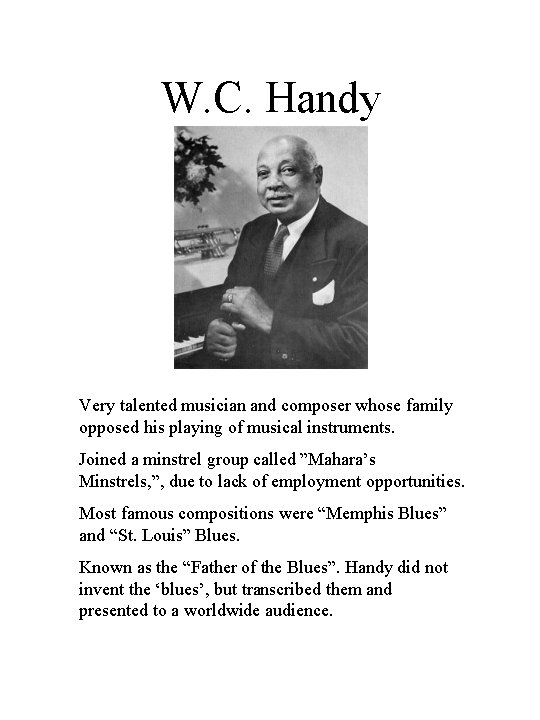 W. C. Handy Very talented musician and composer whose family opposed his playing of