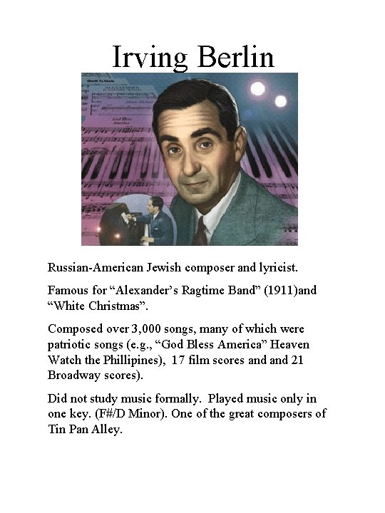 """Irving Berlin Russian-American Jewish composer and lyricist. Famous for """"Alexander's Ragtime Band"""" (1911)and """"White"""