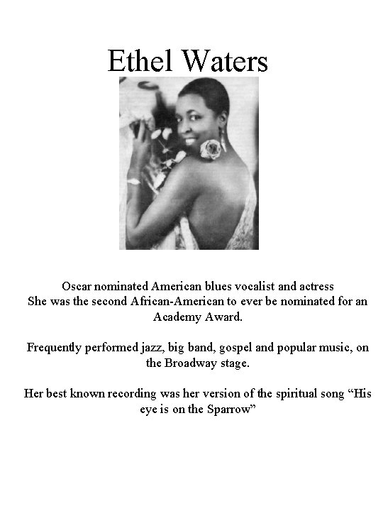 Ethel Waters Oscar nominated American blues vocalist and actress She was the second African-American