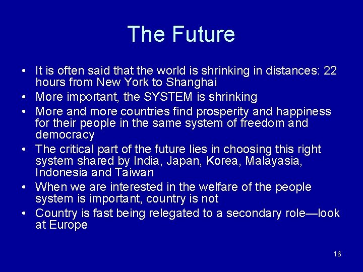 The Future • It is often said that the world is shrinking in distances: