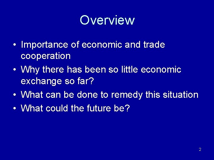 Overview • Importance of economic and trade cooperation • Why there has been so