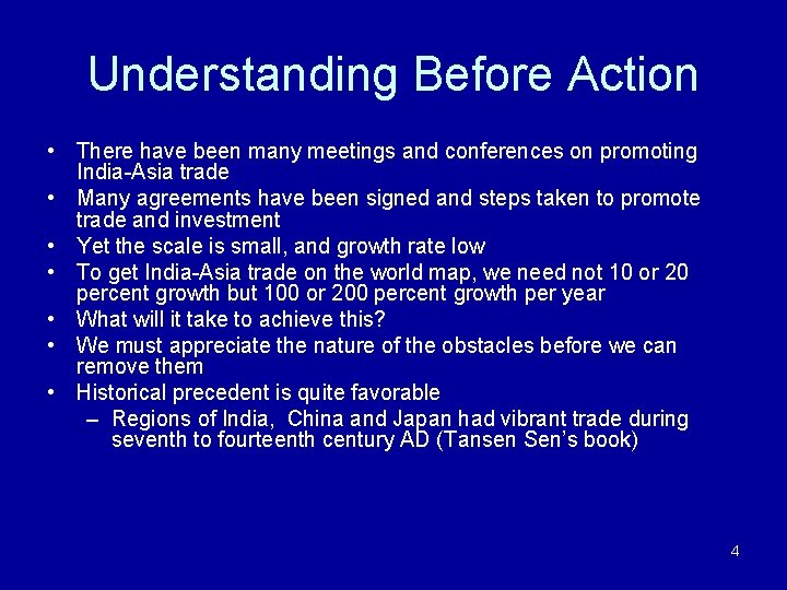 Understanding Before Action • There have been many meetings and conferences on promoting India-Asia