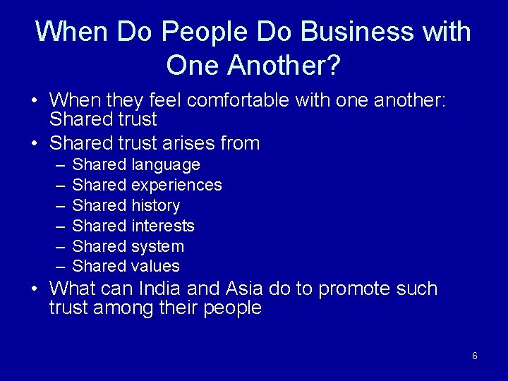 When Do People Do Business with One Another? • When they feel comfortable with