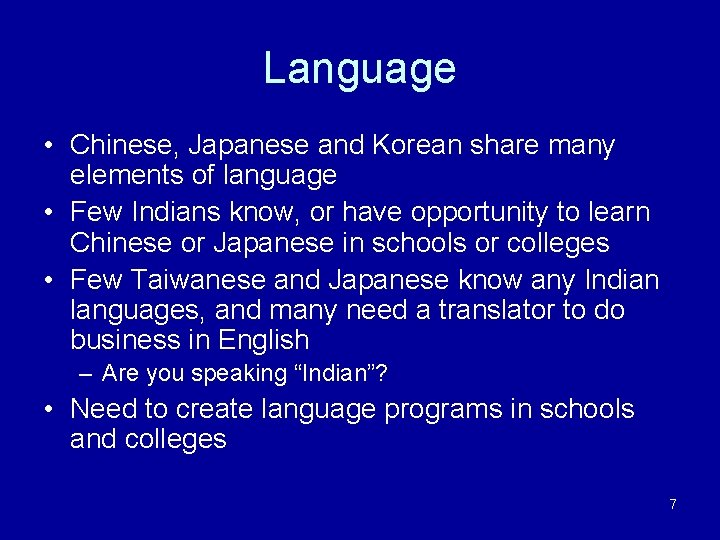 Language • Chinese, Japanese and Korean share many elements of language • Few Indians