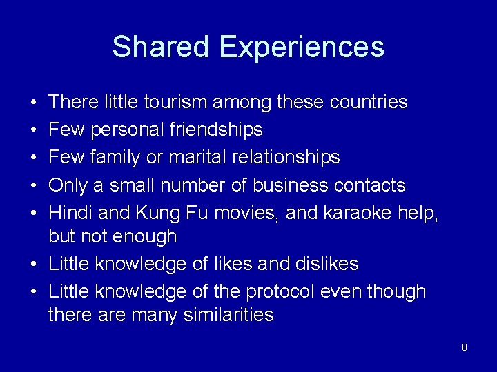 Shared Experiences • • • There little tourism among these countries Few personal friendships