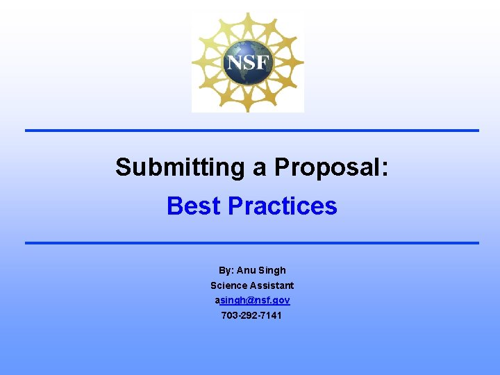 Submitting a Proposal: Best Practices By: Anu Singh Science Assistant asingh@nsf. gov 703 -292