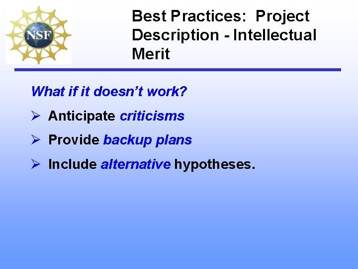 Best Practices: Project Description - Intellectual Merit What if it doesn't work? Ø Anticipate