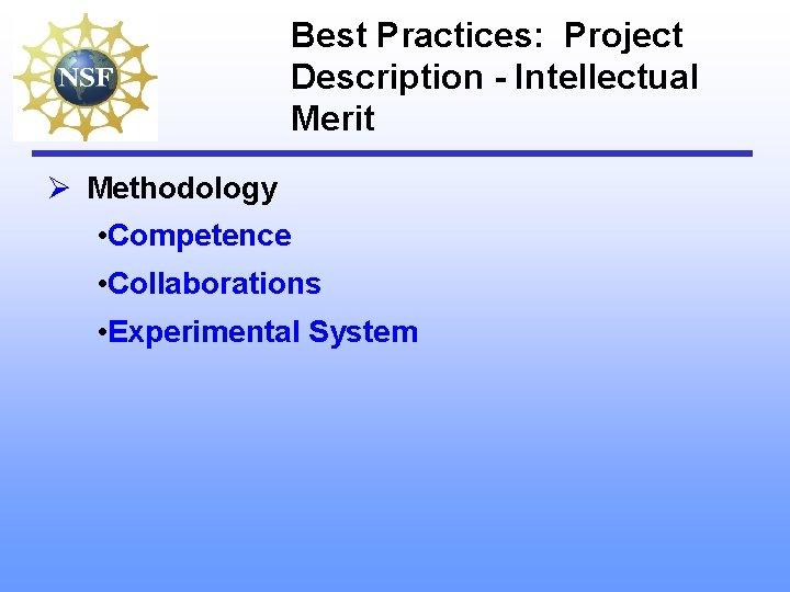 Best Practices: Project Description - Intellectual Merit Ø Methodology • Competence • Collaborations •
