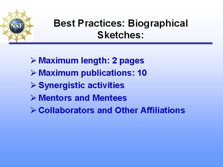 Best Practices: Biographical Sketches: Ø Maximum length: 2 pages Ø Maximum publications: 10 Ø