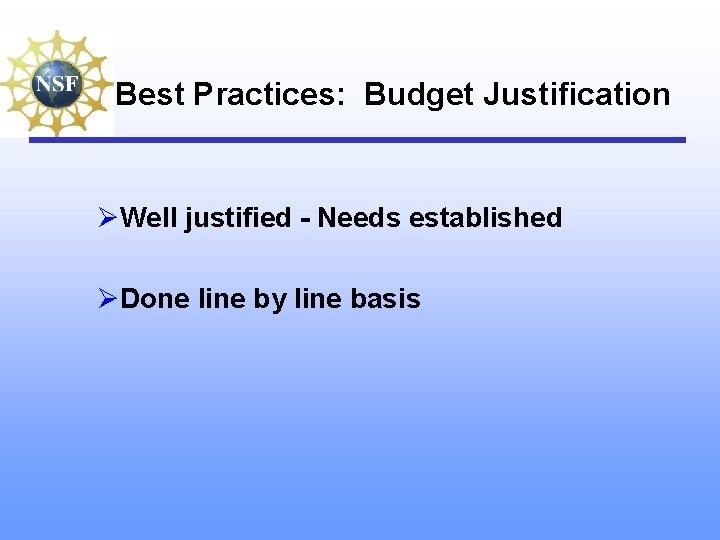 Best Practices: Budget Justification ØWell justified - Needs established ØDone line by line basis