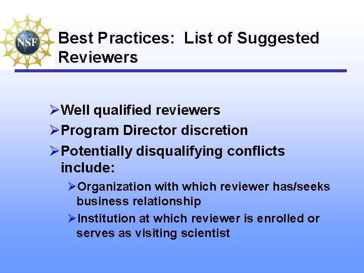 Best Practices: List of Suggested Reviewers ØWell qualified reviewers ØProgram Director discretion ØPotentially disqualifying