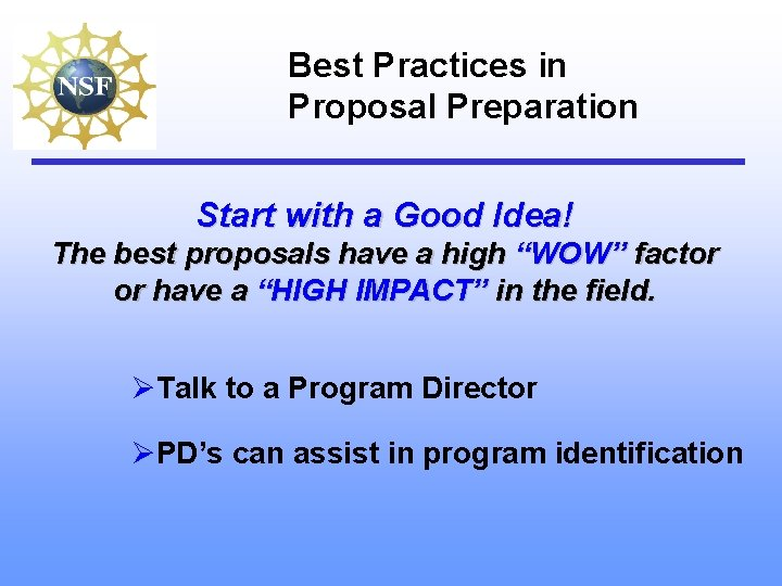 Best Practices in Proposal Preparation Start with a Good Idea! The best proposals have