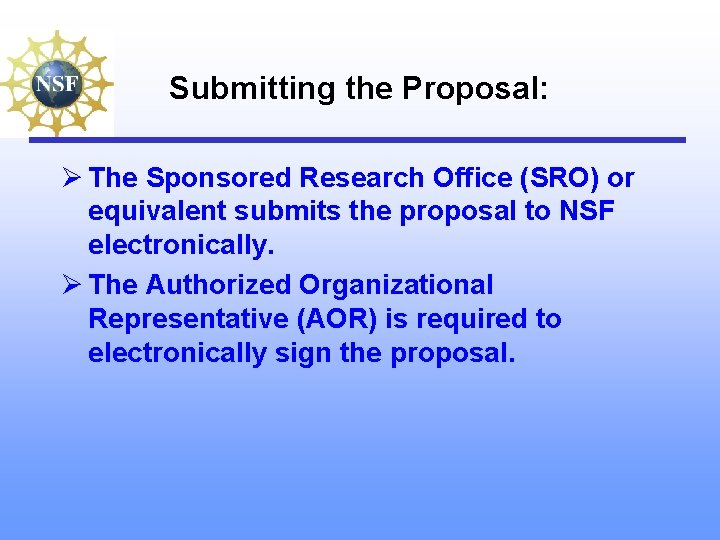 Submitting the Proposal: Ø The Sponsored Research Office (SRO) or equivalent submits the proposal