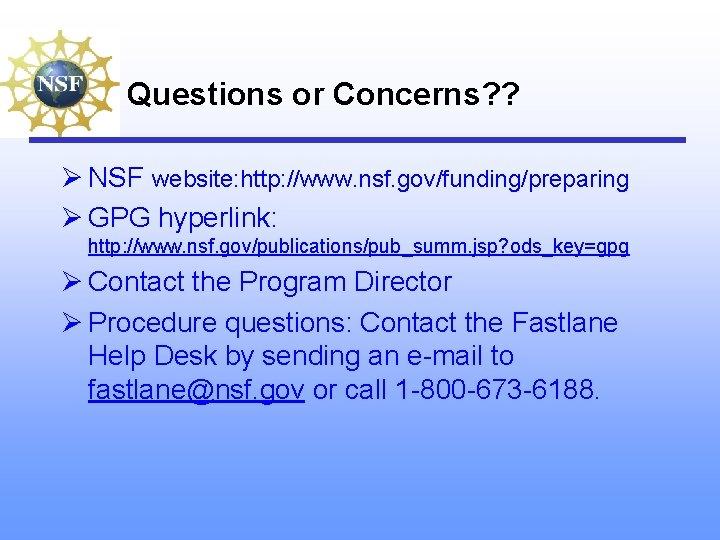 Questions or Concerns? ? Ø NSF website: http: //www. nsf. gov/funding/preparing Ø GPG hyperlink: