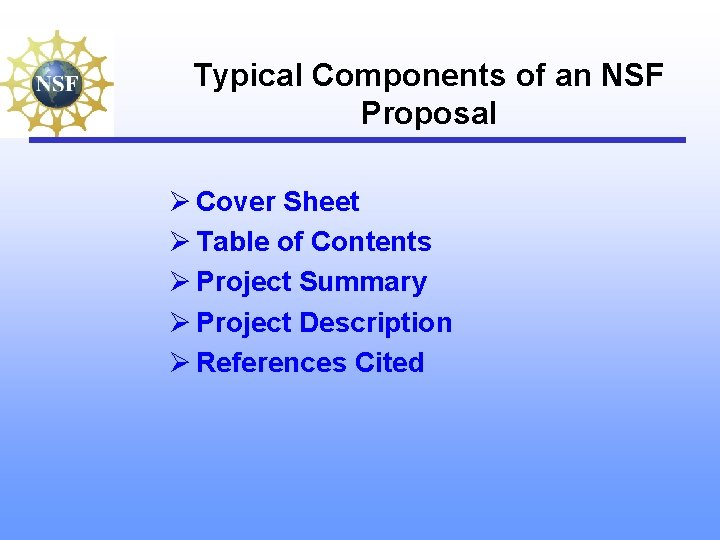 Typical Components of an NSF Proposal Ø Cover Sheet Ø Table of Contents Ø
