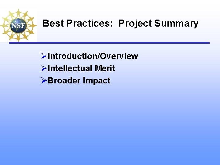 Best Practices: Project Summary ØIntroduction/Overview ØIntellectual Merit ØBroader Impact