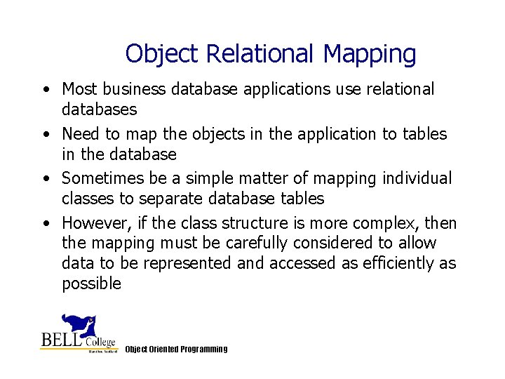 Object Relational Mapping • Most business database applications use relational databases • Need to