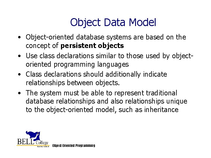 Object Data Model • Object-oriented database systems are based on the concept of persistent