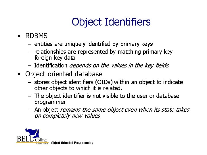 Object Identifiers • RDBMS – entities are uniquely identified by primary keys – relationships