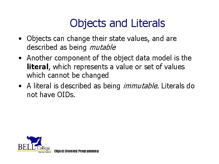 Objects and Literals • Objects can change their state values, and are described as