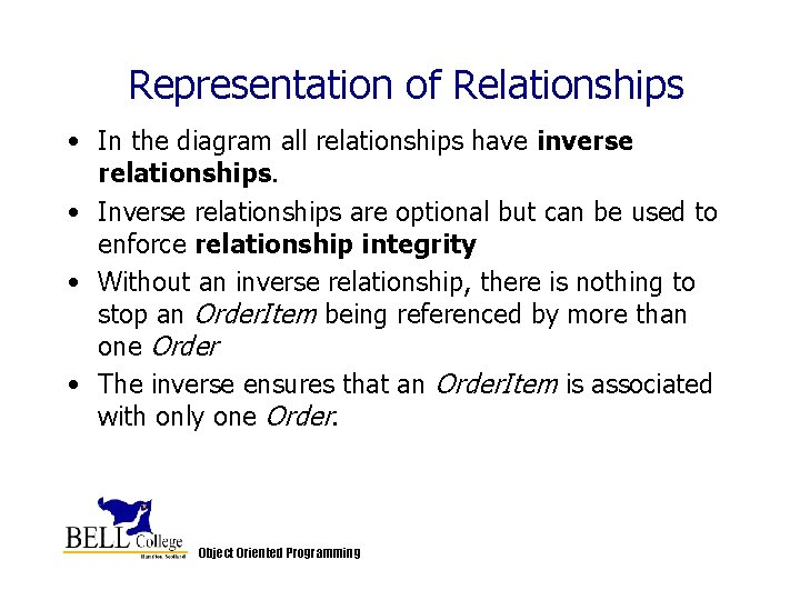 Representation of Relationships • In the diagram all relationships have inverse relationships. • Inverse