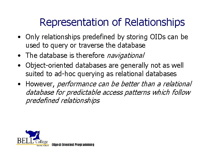 Representation of Relationships • Only relationships predefined by storing OIDs can be used to