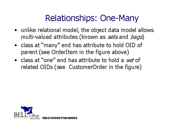 Relationships: One-Many • unlike relational model, the object data model allows multi-valued attributes (known