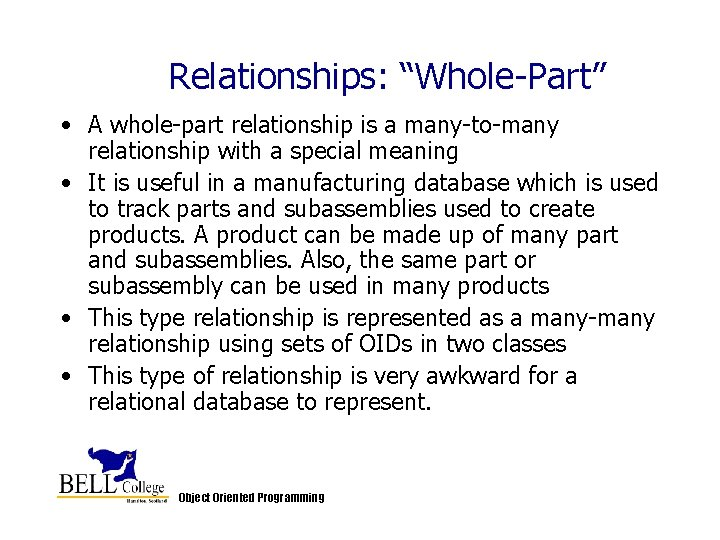"""Relationships: """"Whole-Part"""" • A whole-part relationship is a many-to-many relationship with a special meaning"""