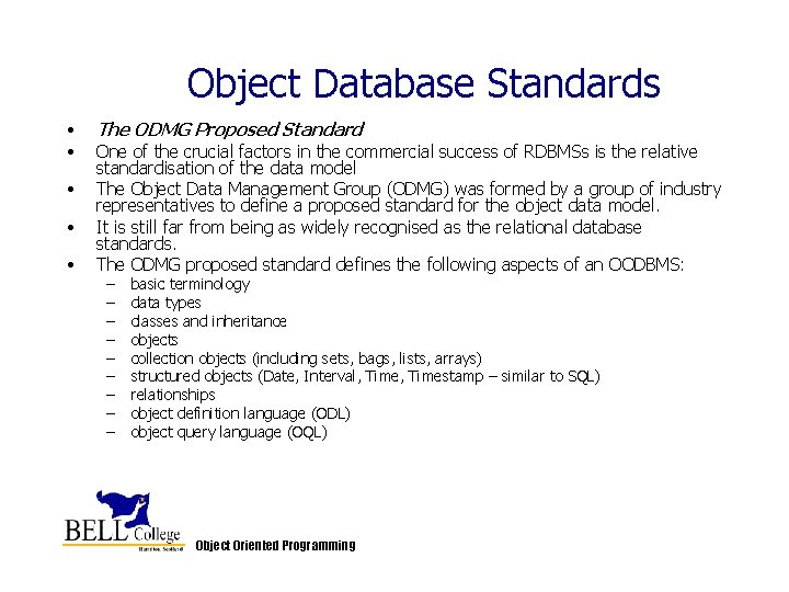 Object Database Standards • • • The ODMG Proposed Standard One of the crucial