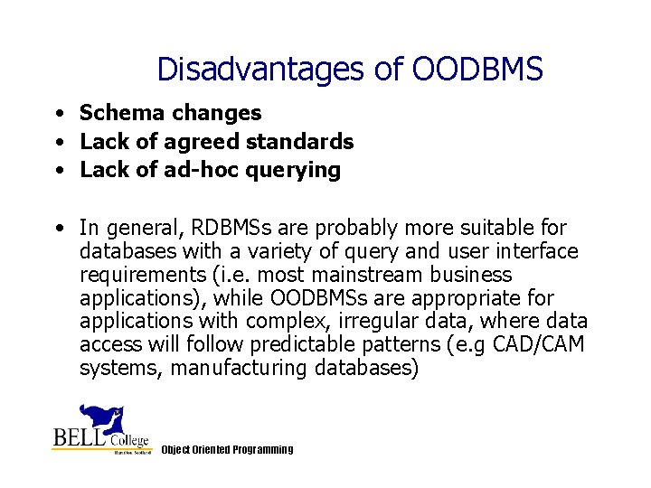 Disadvantages of OODBMS • Schema changes • Lack of agreed standards • Lack of