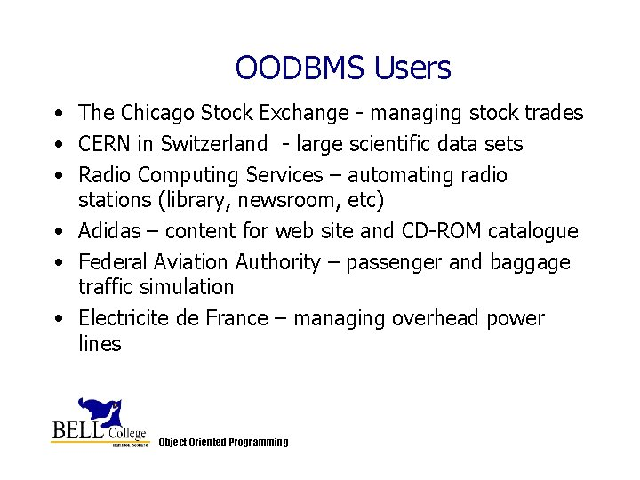 OODBMS Users • The Chicago Stock Exchange - managing stock trades • CERN in