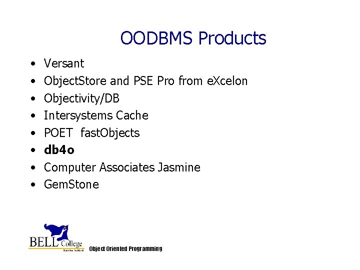 OODBMS Products • • Versant Object. Store and PSE Pro from e. Xcelon Objectivity/DB