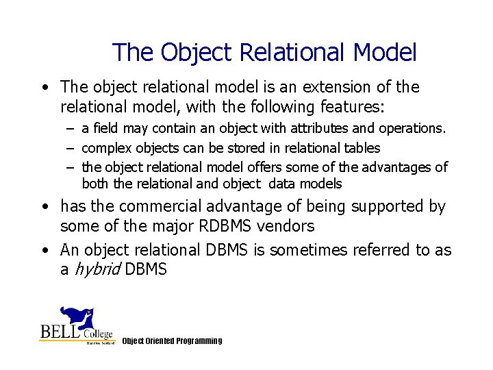 The Object Relational Model • The object relational model is an extension of the