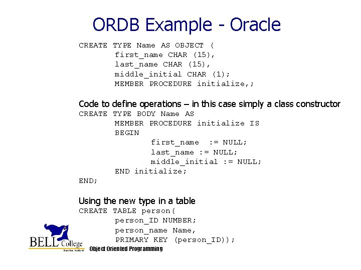 ORDB Example - Oracle CREATE TYPE Name AS OBJECT ( first_name CHAR (15), last_name