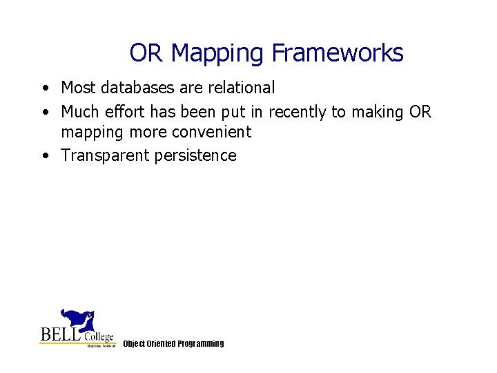 OR Mapping Frameworks • Most databases are relational • Much effort has been put