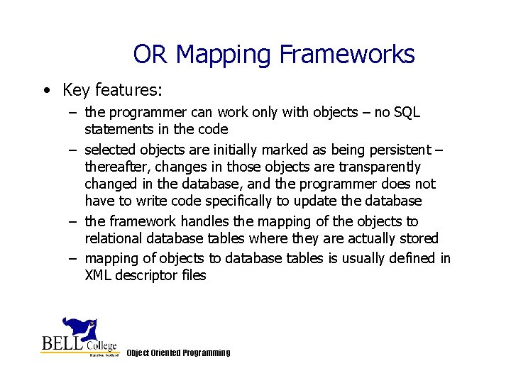 OR Mapping Frameworks • Key features: – the programmer can work only with objects