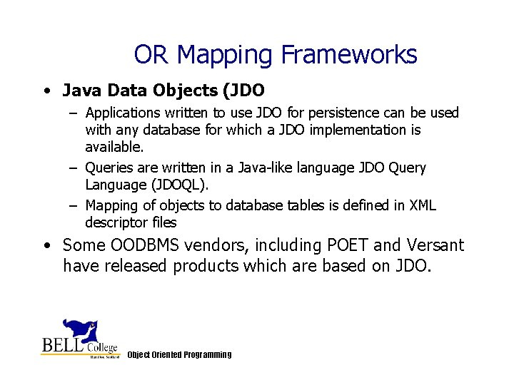 OR Mapping Frameworks • Java Data Objects (JDO – Applications written to use JDO