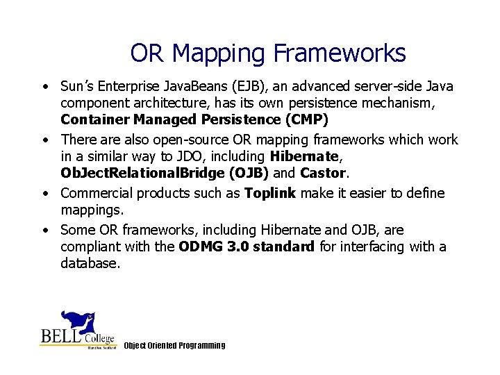 OR Mapping Frameworks • Sun's Enterprise Java. Beans (EJB), an advanced server-side Java component