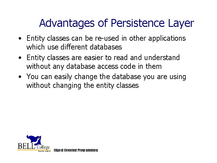 Advantages of Persistence Layer • Entity classes can be re-used in other applications which