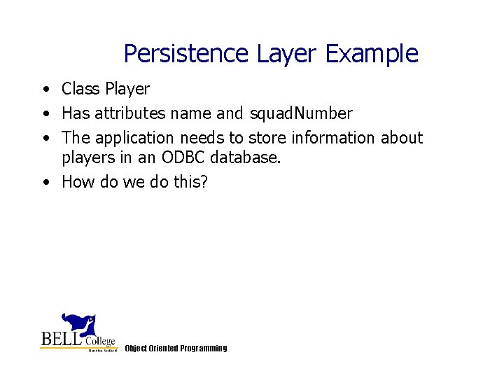 Persistence Layer Example • Class Player • Has attributes name and squad. Number •