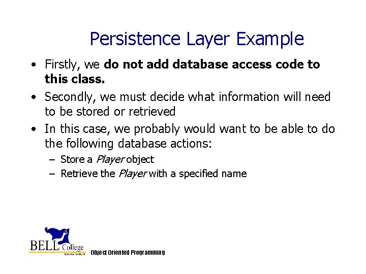 Persistence Layer Example • Firstly, we do not add database access code to this