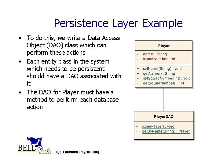 Persistence Layer Example • To do this, we write a Data Access Object (DAO)