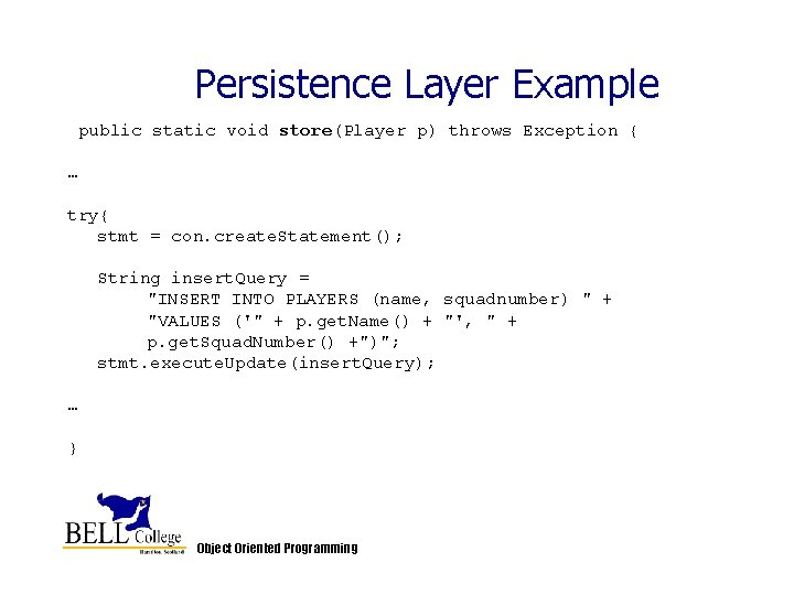 Persistence Layer Example public static void store(Player p) throws Exception { … try{ stmt