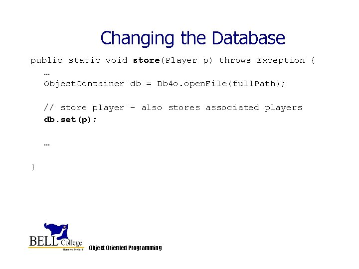 Changing the Database public static void store(Player p) throws Exception { … Object. Container