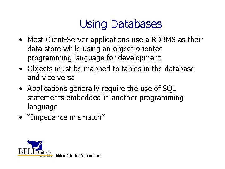 Using Databases • Most Client-Server applications use a RDBMS as their data store while