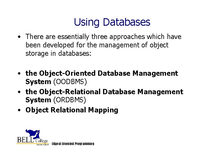Using Databases • There are essentially three approaches which have been developed for the