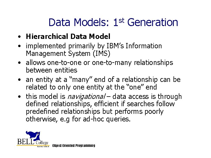 Data Models: 1 st Generation • Hierarchical Data Model • implemented primarily by IBM's